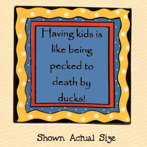 Having Kids is Like Being Pecked to Death by Ducks Tumbleweed Square Ceramic Magnet