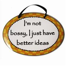 I'm Not Bossy I Just Have Better Ideas Tumbleweed Plaque