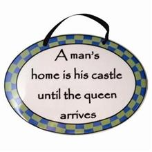 A Man's Home is His Castle Until the Queen Arrives Tumbleweed Plaque