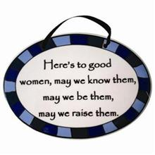 Here's To Good Women, May We Know Them... Tumbleweed Plaque