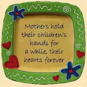 Mothers Hold Their Children's Hands for a While, Their Hearts Forever Tumbleweed Sentiment Platter