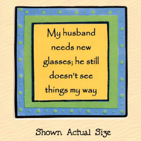My Husband Needs New Glasses; He Still Doesn't See Things My Way Tumbleweed Square Ceramic Magnet