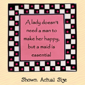 A Lady Doesn't Need a Man to Make Her Happy, But a Maid is Essential Tumbleweed Square Ceramic Magnet