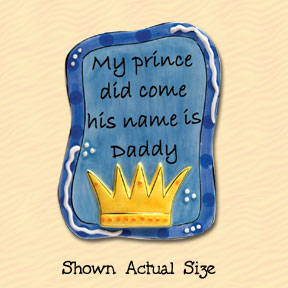 My Prince Did Come His Name Is Daddy Tumbleweed Sentiment Ceramic Magnet