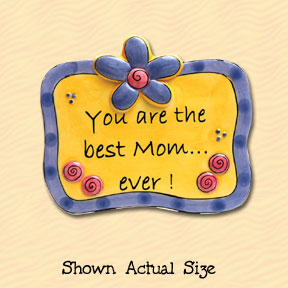 You Are The Best Mom Ever Tumbleweed Sentiment Ceramic Magnet