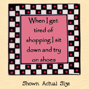 When I Get Tired of Shopping I Sit Down and Try On Shoes Tumbleweed Square Ceramic Magnet