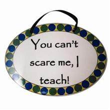 You Can't Scare Me I Teach! Tumbleweed Plaque