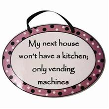 My Next House Won't Have A Kitchen…Tumbleweed Plaque