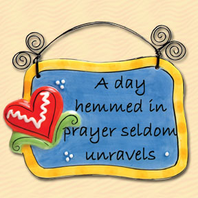 A Day Hemmed in Prayer Seldom Unravels Tumbleweed Sentiment Plaque