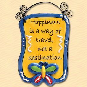 Happiness is a Way of Travel, Not a Destination Tumbleweed Sentiment Plaque
