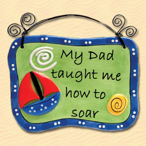 My Dad Taught Me How To Soar Tumbleweed Sentiment Plaque