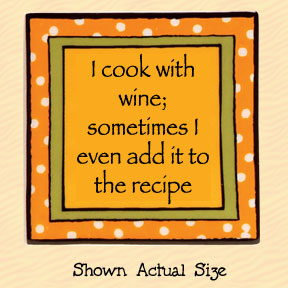 I Cook with Wine; Sometimes I Even Add it to the Recipe Tumbleweed Square Ceramic Magnet