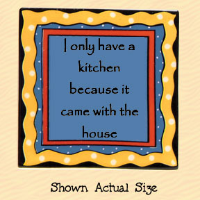 I Only Have a Kitchen Because It Came with the House Tumbleweed Square Ceramic Magnet