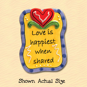 Love Is Happiest When Shared Tumbleweed Sentiment Ceramic Magnet