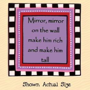 Mirror, Mirror on the Wall Make Him Rich and Make Him Tall Tumbleweed Square Ceramic Magnet