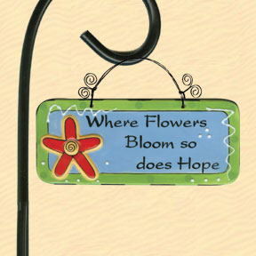 Where Flowers Bloom So Does Hope Tumbleweed Garden Plaque