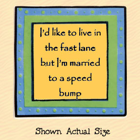 I'd Like to Live in the Fast Lane Tumbleweed Square Ceramic Magnet