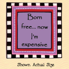 Born Free Now I'm Expensive Tumbleweed Square Ceramic Magnet