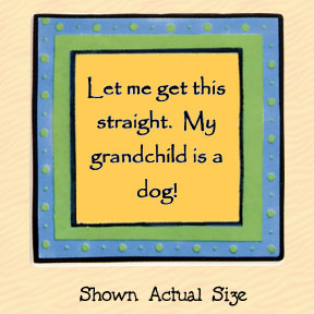 Let Me Get This Straight My Grandchild is a Dog Tumbleweed Square Ceramic Magnet