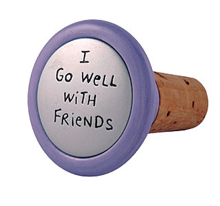 Our Name is Mud I Go Well With Friends Wine Stopper