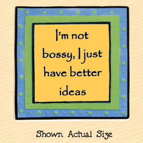 I'm Not Bossy I Just Have Better Ideas Tumbleweed Square Ceramic Magnet