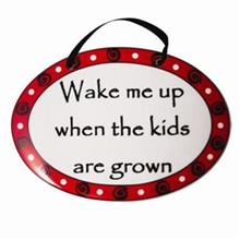 Wake me up when the kids are grown Tumbleweed Plaque