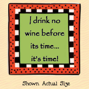 I Drink No Wine Before It's Time...It's Time Tumbleweed Square Ceramic Magnet