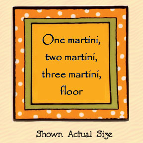 One Martini, Two Martini, Three Martini, Floor Tumbleweed Square Ceramic Magnet