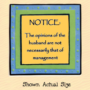 NOTICE: The Opinions of the Husband are not Necessarily that of the Management Tumbleweed Square Ceramic Magnet