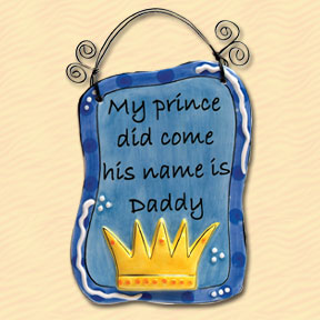 My Prince Did Come His Name Is Daddy Tumbleweed Sentiment Plaque