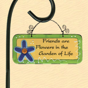 Friends Are Flowers in the Garden of Life Tumbleweed Garden Plaque