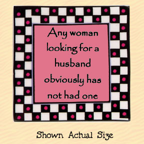Any Woman Looking for a Husband Obviously Has Not Had One Tumbleweed Square Ceramic Magnet