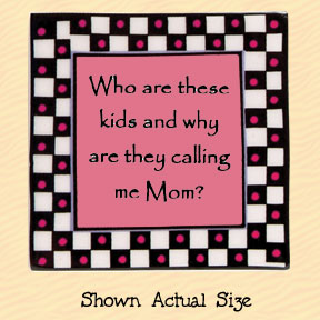 Who are these Kids and Why are They Calling Me Mom? Tumbleweed Square Ceramic Magnet