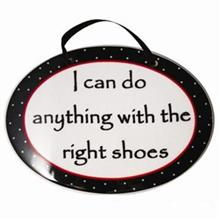 I Can Do Anything With The Right Shoes Tumbleweed Plaque