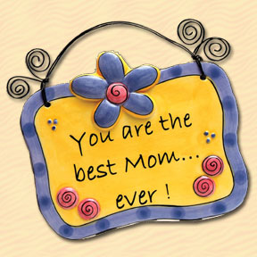 You Are the Best Mom Ever! Tumbleweed Sentiment Plaque