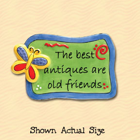 The Best Antiques Are Old Friends Tumbleweed Sentiment Ceramic Magnet