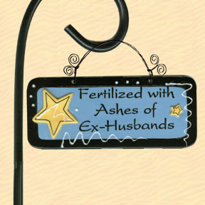 Fertilized with Ashes of Ex-Husbands Tumbleweed Garden Plaque
