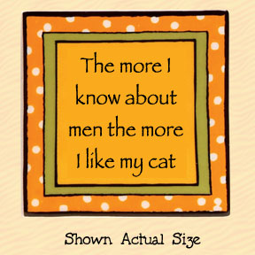 The More I Know About Men the More I Like My Cat Tumbleweed Square Ceramic Magnet