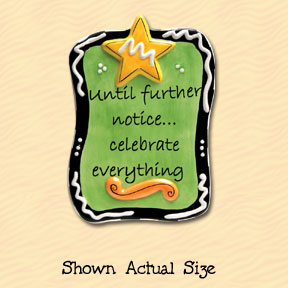 Until Further Notice Celebrate Everything Tumbleweed Sentiment Ceramic Magnet
