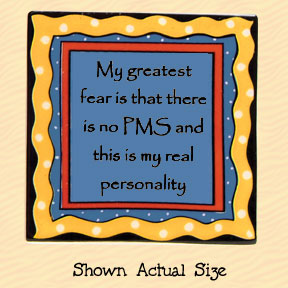 My Greatest Fear is That There is No PMS and This is My Real Personality Tumbleweed Square Ceramic Magnet