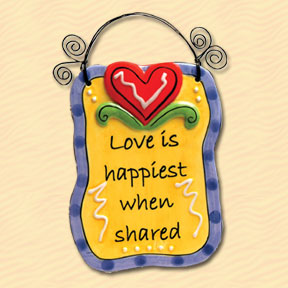 Love is Happiest When Shared Tumbleweed Sentiment Plaque