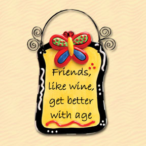 Friends, Like Wine, Get Better With Age Tumbleweed Sentiment Plaque