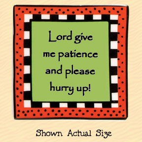 Lord Give Me Patience and Please Hurry Up! Tumbleweed Square Ceramic Magnet