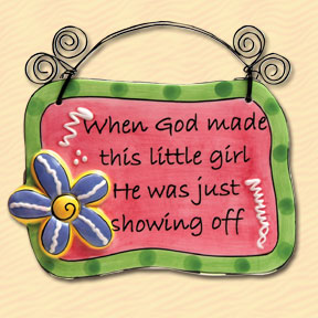 When God Made This Little Girl He Was Just Showing Off Tumbleweed Sentiment Plaque