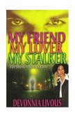 MY FRIEND MY LOVER MY STALKER - THE DARK SIDE OF LOVE