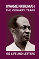 KWAME NKRUMAH THE CONAKRY YEARS HIS LIFE & LETTERS