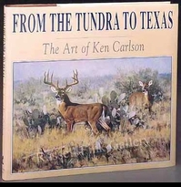 CARLSON:  FROM THE TUNDRA TO TEXAS -<br>THE ART OF KEN CARLSON