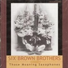 Six Brown Brothers (Archeophone 6002)