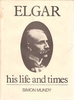 Elgar, His Life and Times   (Simon Mundy)   (0-85936-120-9)