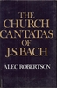 The Church Cantatas of J. S. Bach    (Alec  Robertson)